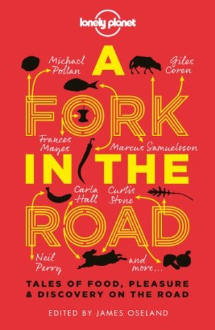 A Fork in the Road: Tales of Food, Pleasure and Discovery on the Road