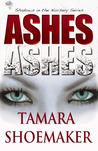 Ashes, Ashes by Tamara Shoemaker