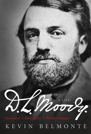 D.L. Moody - A Life: Innovator, Evangelist, World Changer