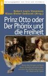 Prinz Otto oder Der Phönix und die Freiheit: Roman über  Intrigen und Macht, Verrat,  Hinterlist und wahre Liebe –  vom Autor der »Schatzinsel«  und von »Dr. Jekyll und Mr. Hyde«
