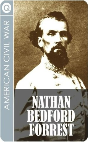 American Civil War : Nathan Bedford Forrest - Civil War Legend, Grand Wizard of the Ku Klux Klan, Slave Trader FB2 TORRENT - por QUIK ebooks