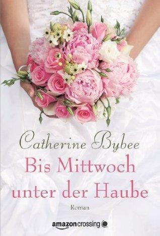 Bis Mittwoch unter der Haube (Aus der Reihe: Eine Braut für jeden Tag) (The Weekday Brides, #1)