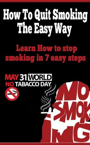 How to Quit Smoking The Easy Way - Learn How to Stop Smoking In 7 Easy Steps