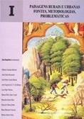 Paisagens Rurais e Urbanas. Fontes, Metodologias, Problemáticas. Actas das Primeiras Jornadas