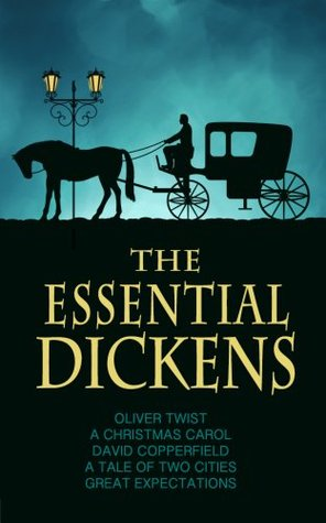 The Essential Dickens: A Tale of Two Cities, A Christmas Carol, Great Expectations, David Copperfield, Oliver Twist