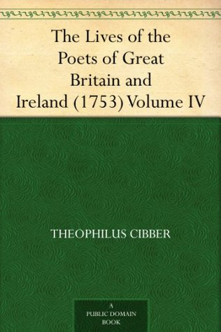 The Lives of the Poets of Great Britain and Ireland (1753) Volume IV