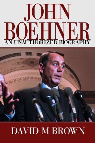 John Boehner: An Unauthorized Biography