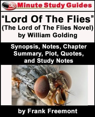 "30-Minute Study Guide: ""Lord of the Flies"" (The Lord of the Flies Novel) by William Golding Synopsis, Notes, Chapter Summary, Plot, Quotes, and Study Notes"