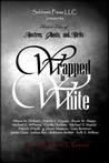 Wrapped In White: Thirteen Tales of Spectres, Ghosts, and Spirits (Wrapped, #2)