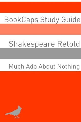 Much Ado About Nothing In Plain and Simple English (A Modern Translation and the Original Version) (Classics Retold: 6)