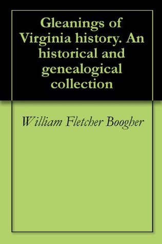 Gleanings of Virginia history. An historical and genealogical collection