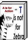 A is for Action (T is not for Zebra)