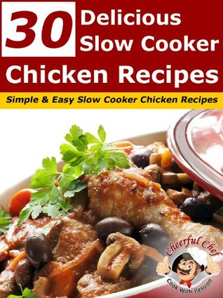 30 Delicious Slow Cooker Chicken Recipes - Simple & Easy Slow Cooker Chicken Recipes