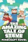 The Amazing Tale of Steve: A Minecraft Novel!