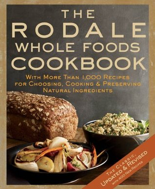 The rodale whole foods cookbook with more than 1000 recipes for the rodale whole foods cookbook with more than 1000 recipes for choosing cooking preserving natural ingredients by dara demoelt forumfinder Image collections