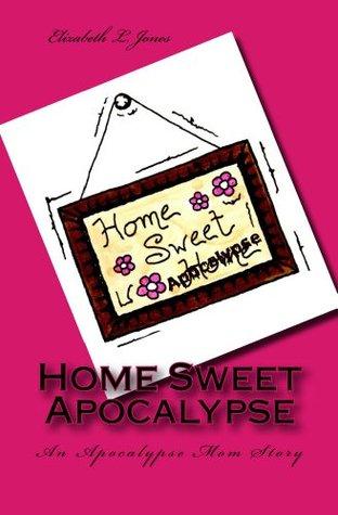 Home Sweet Apocalypse: An Apocalypse Mom Story(Apocalypse Mom Series 3) EPUB