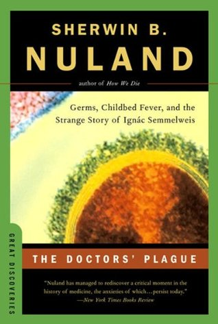 Ebook The Doctors' Plague: Germs, Childbed Fever, and the Strange Story of Ignac Semmelweis (Great Discoveries): Germs, Childbed Fever and the Strange Story of Ignac Semmelweis by Sherwin B. Nuland PDF!