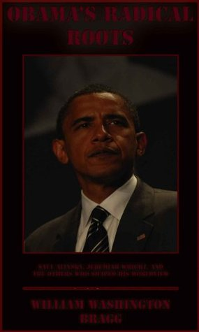 Obama's Radical Roots: Saul Alinsky, Jeremiah Wright, and the Others who Shaped his Worldview