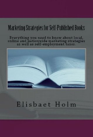 Marketing Strategies for Self-Published Books. Everything you need to know about local, online and nationwide marketing strategies as well as self-employment taxes.