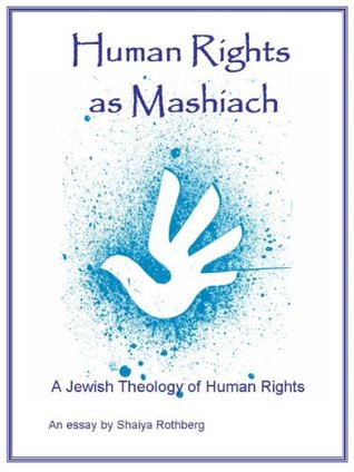 Human Rights as Mashiach - A Jewish Theology of Human Rights
