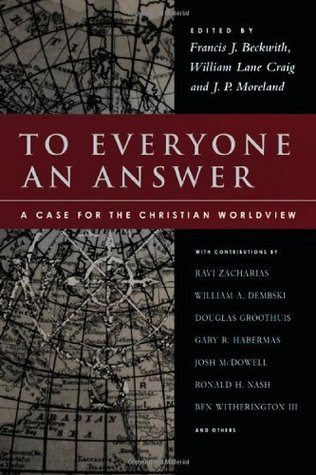 to everyone an answer a case for the christian worldview essays  19383532