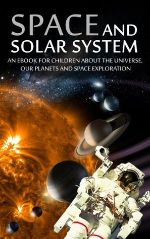 SPACE and SOLAR SYSTEM: An eBook for Children about the Universe, our Planets and Space Exploration (kids books about space 1)