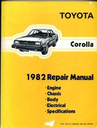 Toyota Corolla 1982 Repair Manual: Engine, Chassis, Body, Electrical, Specifications (Pub. No. 36149A)