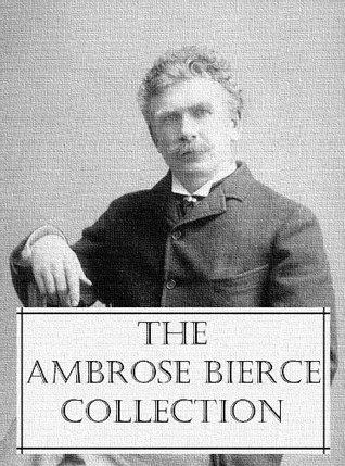 The Ambrose Bierce Collection (200 + Works of Ambrose Bierce)