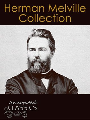 Herman Melville: Complete Collection of Works with analysis and historical background (Annotated and Illustrated) (Annotated Classics)