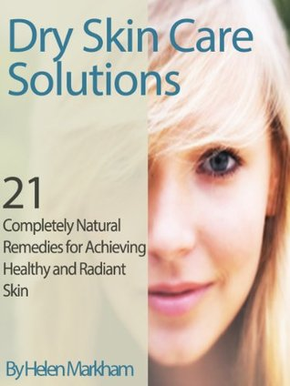 Download Epub Free Dry Skin Care Solutions: 21 Completely Natural Remedies for Achieving Healthy and Radiant Skin