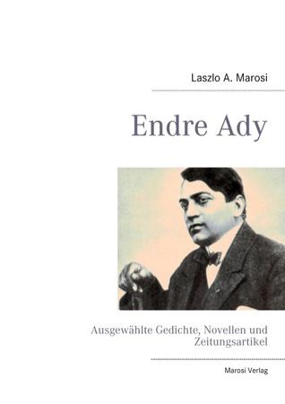 Endre Ady: Ausgewählte Gedichte, Novellen und Zeitungsartikel