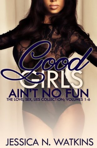 Good Girls Ain't No Fun Boxed Set (The SIX romance and urban fiction volumes of the LOVE, SEX, LIES series)