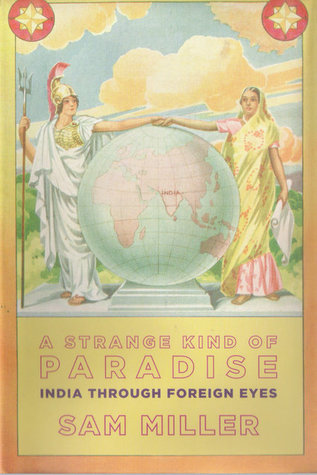 A Strange Kind of Paradise: India Through Foreign Eyes