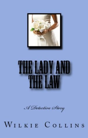 Wilkie Collins Murder Mystery Classics: The Law and The Lady & I Say No