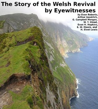 The Story of the Welsh Revival by Eyewitnesses