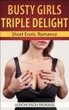 Busty Girls Triple Delight (Busty Girls, #5)