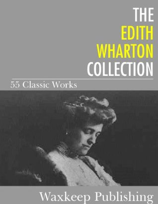 The Edith Wharton Collection: 55 Classic Works