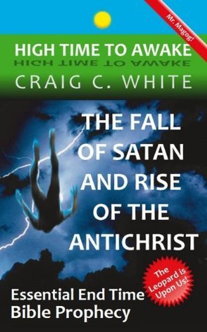 The Fall of Satan and Rise of the Antichrist: Essential End Time Bible Prophecy