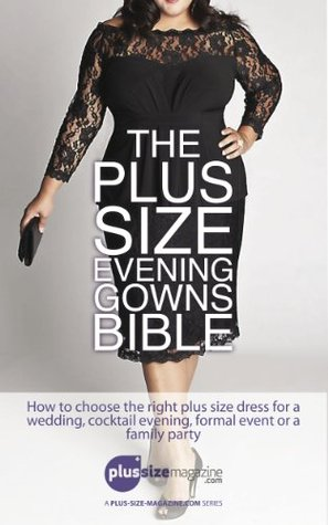 The Plus Size Evening Gowns Bible How To Choose The Right Plus Size