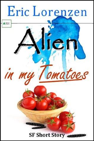 Alien in my Tomatoes (Unlucky Alien Series)