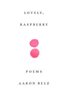 Lovely, Raspberry by Aaron Belz