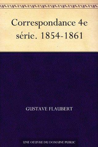 Correspondance 4e série. 1854-1861