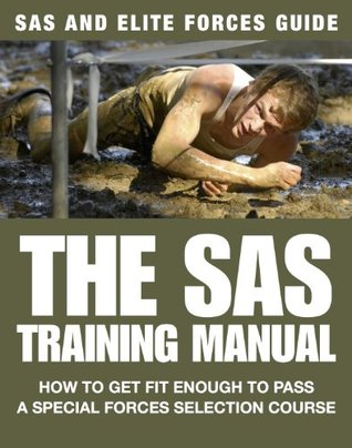 The SAS Training Manual: How to Get Fit Enough to Pass a Special Forces Selection Course