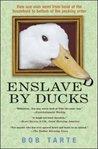 Enslaved by Ducks by Bob Tarte