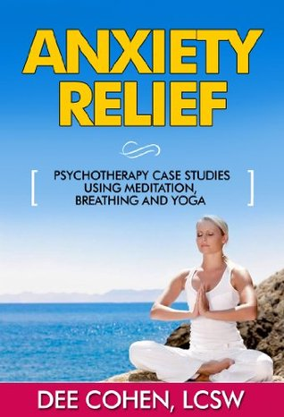anxiety relief psychotherapy case studies using meditation breathing and yoga by dee cohen. Black Bedroom Furniture Sets. Home Design Ideas
