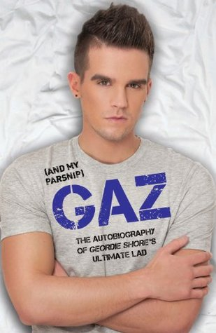 Gaz (And my Parsnip) - The Autobiography of Geordie Shores Ultimate Lad