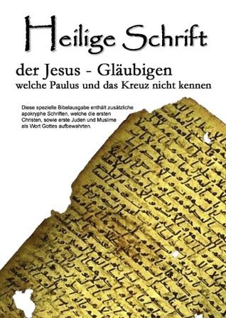 Heilige Schrift: der Jesus-Gläubigen, welche Paulus und das Kreuz nicht kennen