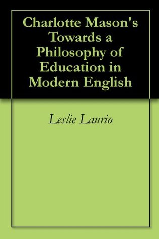Charlotte Mason's Towards a Philosophy of Education in Modern English (Charlotte Mason Series Paraphrase)