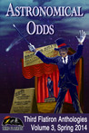 Astronomical Odds (Third Flatiron Anthologies, Volume 3, Spring 2014)