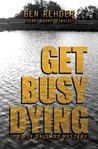 Get Busy Dying (Roy Ballard Mysteries, #2)